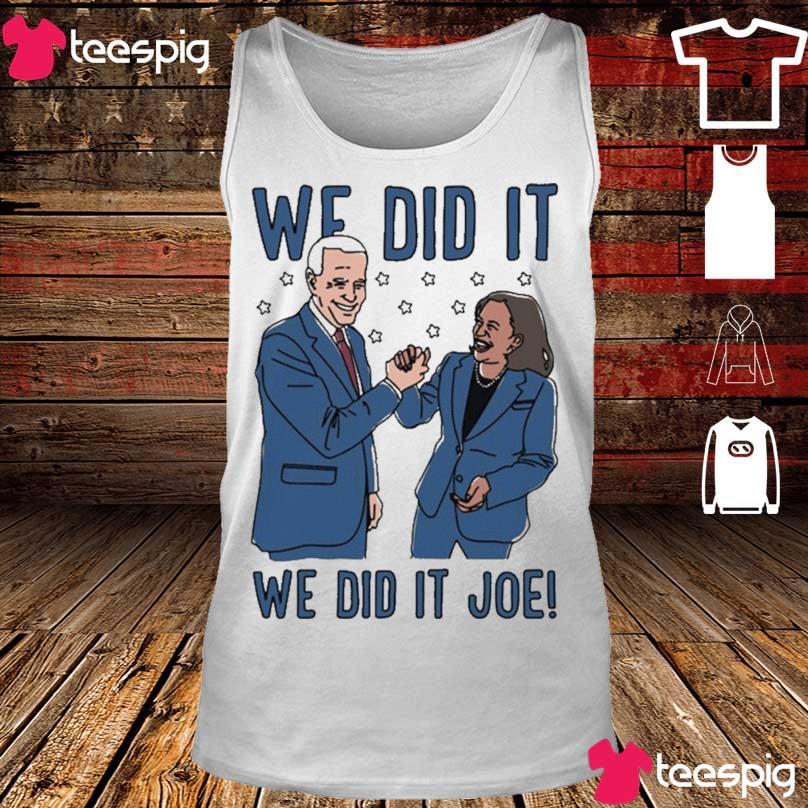 Official We Did It Shirt – We Did It Joe Biden And Kamala Harris Shirt tank top