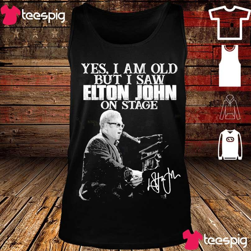 Yes i am old but i saw Elton John on stage signature s tank top